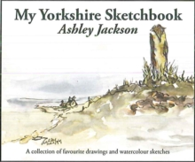My Yorkshire Sketchbook : A Collection of Favourite Drawings and Watercolour Sketches, Hardback Book