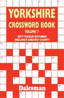 Yorkshire Crossword Book : Sixty Puzzles Featuring England's Greatest County Volume 7, Paperback Book