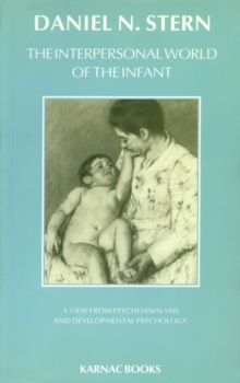 The Interpersonal World of the Infant : A View from Psychoanalysis and Development Psychology, Paperback Book