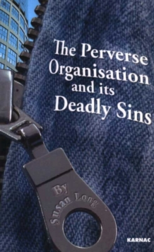 The Perverse Organisation and Its Deadly Sins, Paperback Book