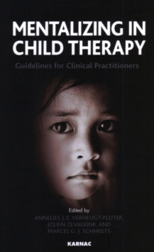 Mentalizing in Child Therapy : Guidelines for Clinical Practitioners, Paperback Book