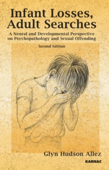 Infant Losses; Adult Searches : A Neural and Developmental Perspective on Psychopathology and Sexual Offending, Paperback Book