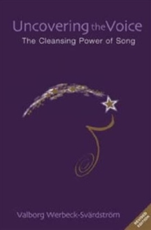 Uncovering the Voice : The Cleansing Power of Song, Paperback Book