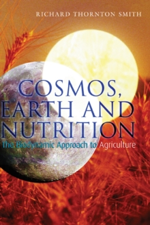Cosmos, Earth and Nutrition : The Biodynamic Approach to Agriculture, Paperback Book