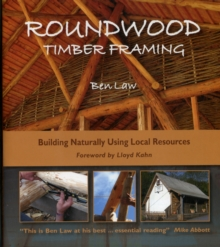 Roundwood Timber Framing : Building Naturally Using Local Resources, Hardback Book