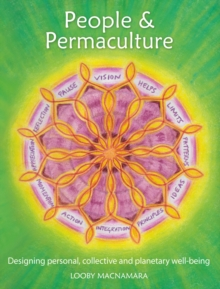 People & Permaculture Design : Caring & Designing for Ourselves, Each Other & The Planet, Paperback Book