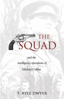 The Squad : And the Intelligence Operations of Michael Collins, Paperback Book