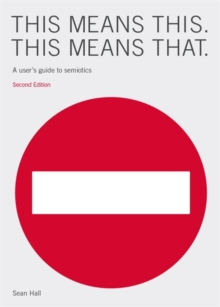 This Means This, This Means That : A User's Guide to Semiotics, Paperback Book
