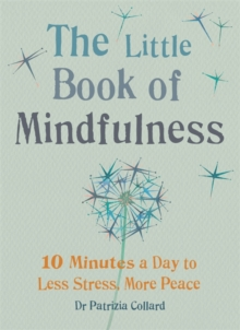 The Little Book of Mindfulness : 10 Minutes a Day to Less Stress, More Peace, Paperback Book