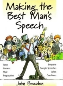 Making the Best Man's Speech : Tone, Content, Style, Preparation, Etiquette, Sample Speeches, Jokes and One-Liners, Paperback Book
