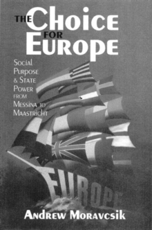 The Choice for Europe : Social Purpose and State Power from Messina to Maastricht, Paperback Book