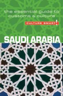 Saudi Arabia - Culture Smart! : The Essential Guide to Customs and Culture, Paperback Book