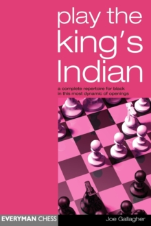 Play the King's Indian : A Complete Repertoire for Black in This Most Dynamic of Openings, Paperback Book
