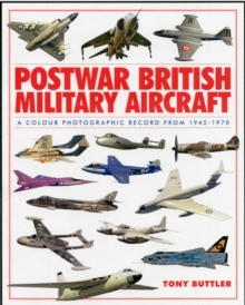 Postwar British Military Aircraft : A Colour Photographic Record from 1945-1970, Hardback Book