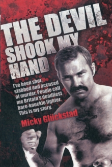 The Devil Shook My Hand : I've Been Shot, Stabbed and Accused of Murder. People Call Me Britain's Deadliest Bare-knuckle Fighter. This is My Story., Paperback Book