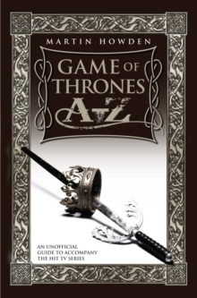 Game of Thrones A-Z : An Unofficial Guide to Accompany the Hit TV Series, Paperback Book