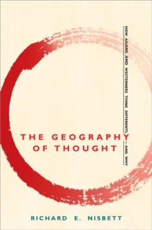 Geography of Thought : How Asians and Westerners Think Differently - and Why, Paperback Book