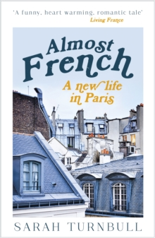 Almost French : A New Life in Paris, Paperback Book