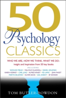 50 Psychology Classics : Who We Are, How We Think, What We Do, Paperback Book