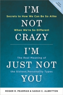 I'm Not Crazy, I'm Just Not You : The Real Meaning of the 16 Personality Types, Paperback Book