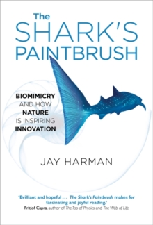 The Shark's Paintbrush : Biomimicry and How Nature is Inspiring Innovation, Hardback Book