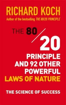 The 80/20 Principle and 92 Other Powerful Laws of Nature : The Science of Success, Paperback Book