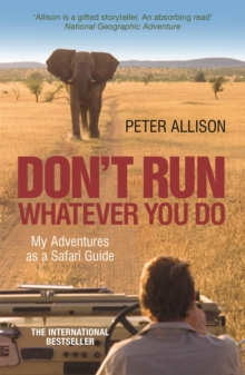 Don't Run What Ever You Do : My Adventures as a Safari Guide, Paperback Book