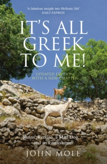 It's All Greek to Me! : A Tale of a Mad Dog and an Englishman, Ruins, Retsina - And Real Greeks, Paperback Book