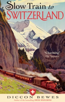 Slow Train to Switzerland : One Tour, Two Trips, 150 Years and a World of Change Apart, Paperback Book