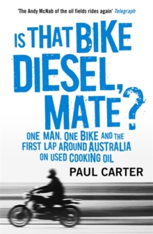 Is That Bike Diesel, Mate? : One Man, One Bike and the First Lap Around Australia on Used Cooking Oil, Paperback Book
