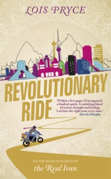 Revolutionary Ride : On the Road in Search of the Real Iran, Paperback Book