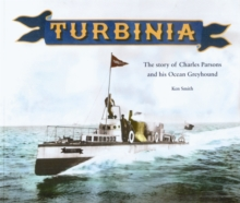Turbinia : The Story of Charles Parsons and His Ocean Greyhound, Paperback Book