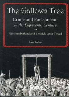 The Gallows Tree : Crime and Punishment in the Eighteenth Century in Northumberland and Berwick-upon-Tweed, Paperback Book