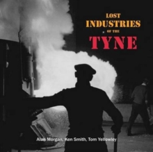Lost Industries of the Tyne, Paperback Book
