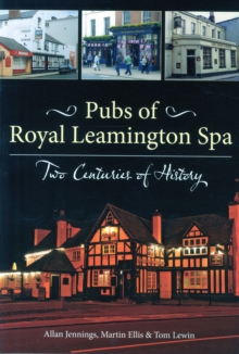 Pubs of Royal Leamington Spa - Two Centuries of History, Paperback Book