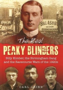 The Real Peaky Blinders : Billy Kimber, the Birmingham Gang and the Racecourse Wars of the 1920s, Paperback Book