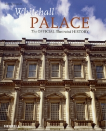 Whitehall Palace : The Official Illustrated History, Hardback Book
