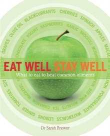 Eat Well Stay Well : What to Eat to Beat Common Ailments, Paperback Book