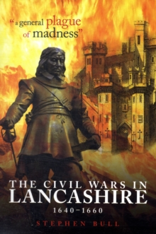 """A General Plague of Madness"" : The Civil Wars in Lancashire, 1640-1660, Paperback Book"