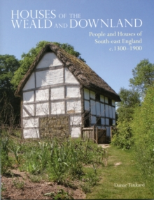 Houses of the Weald and Downland : People and Houses of South-East England c. 1300-1900, Paperback Book