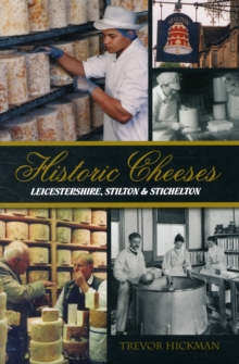 Historic Cheeses : Leicestershire, Stilton and Stichelton, Hardback Book