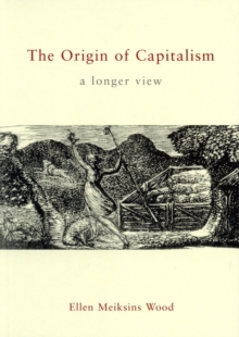 The Origin of Capitalism : A Longer View, Paperback Book