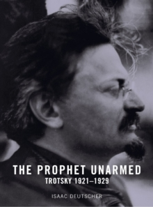 The Prophet Unarmed : Trotsky 1921-1929, Paperback Book