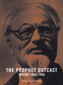 The Prophet Outcast : Trotsky 1929-1940, Paperback Book