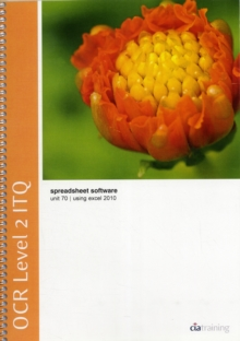 OCR Level 2 ITQ - Unit 70 - Spreadsheet Software Using Microsoft Excel 2010, Spiral bound Book