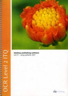 OCR Level 2 ITQ - Unit 31 - Desktop Publishing Software Using Microsoft Publisher 2007, Spiral bound Book
