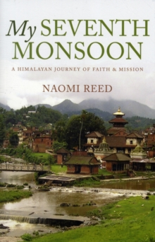My Seventh Monsoon : A Himalayan Journey of Faith and Mission, Paperback Book