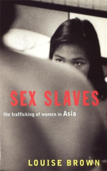 Sex Slaves : The Trafficking of Women in Asia, Paperback Book