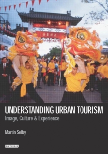 Understanding Urban Tourism : Image, Culture and Experience, Paperback Book