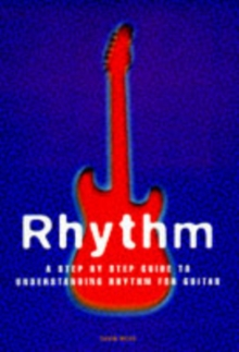Rhythm : A Step By Step Guide To Understanding Rhythm For Guitar, Paperback Book